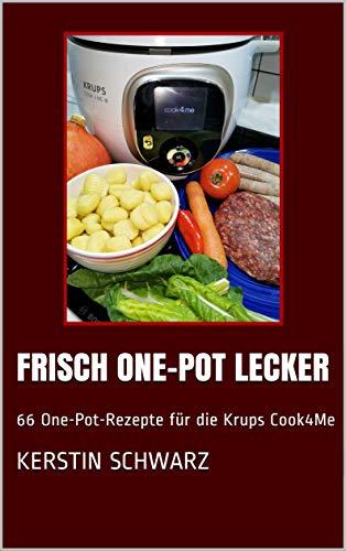 FRISCH ONE-POT LECKER: 66 One-Pot-Rezepte für die Krups Cook4Me (Cook4Me - frisch, schnell und lecker kochen)
