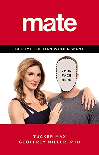 Mate: Become the Man Women Want by Tucker Max