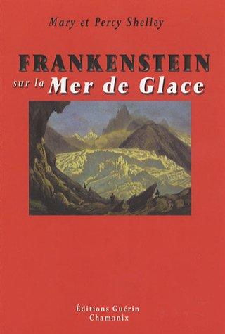 Frankenstein sur la Mer de Glace : Ou le voyage de Genève à Chamonix
