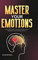 Master Your Emotions: The Ultimate Guide to Master Emotions, Stress Management and Overcome Negativity