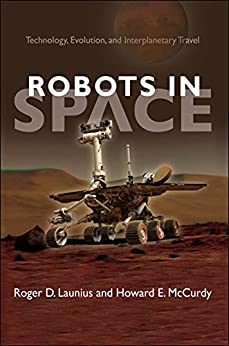 Robots In Space: Technology, Evolution, and Interplanetary Travel (New Series in NASA History) by [Roger D. Launius, Howard E. McCurdy]