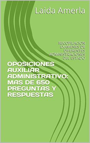OPOSICIONES AUXILIAR ADMINISTRATIVO: MAS DE 650 PREGUNTAS TIPO TEST Y SUS RESPUESTAS: RECOPILACION EXAMENES DE DIFERENTES ADMINISTRACIONES DEL ESTADO