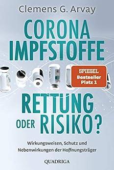 Corona-Impfstoffe: Rettung oder Risiko?: Wirkungsweisen, Schutz und Nebenwirkungen der Hoffnungsträger (German Edition) van [Clemens G. Arvay]