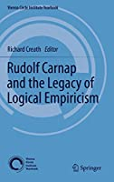 Rudolf Carnap and the Legacy of Logical Empiricism (Vienna Circle Institute Yearbook (16))