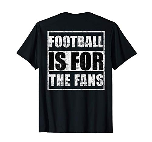 Football is for the fans T-Shirt