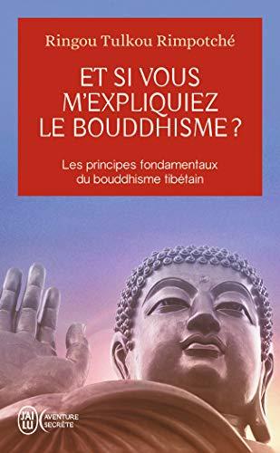 Et si vous m'expliquiez le bouddhisme?: Les principes...