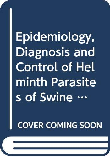 Epidemiology, Diagnosis and Control of Helminth Parasites of Swine Animal Health Manual