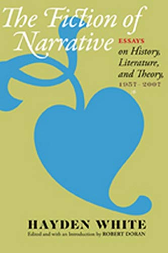 The Fiction of Narrative: Essays on History, Literature, and Theory, 1957–2007