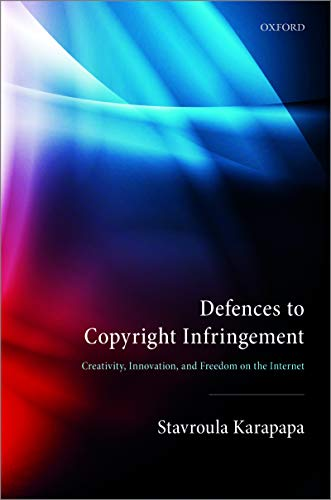 Defences to Copyright Infringement: Creativity, Innovation and Freedom on the Internet (English Edition)
