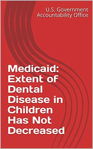 Medicaid: Extent of Dental Disease in Children Has Not Decreased (English Edition)