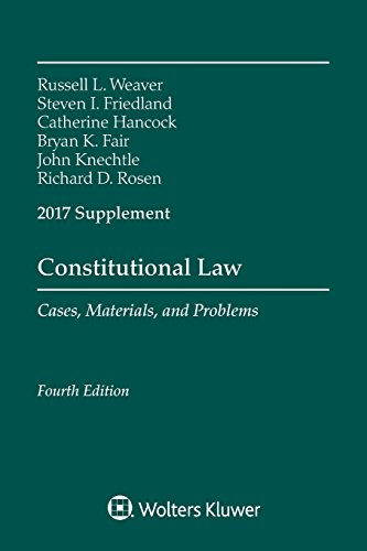 Constitutional Law: Cases Materials and Problems, Fourth Edition, 2017 Supplement (Supplements) -  Russell L. Weaver, 4th Edition, Paperback