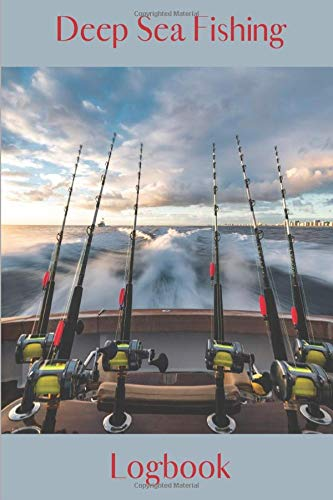 Deep Sea Fishing Logbook: Log Book Journal for Deep Sea Fishing Adventures