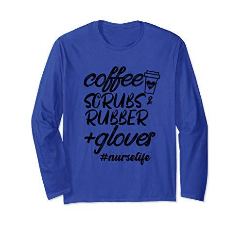 Coffee Scrubs & Rubber Gloves TShirt Nurse Life Gift Long Sleeve T-Shirt