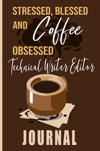 Compare Textbook Prices for Stressed, Blessed and Coffee Technical Writer Editor Journal: Coffee Themed cover art gift for Technical Writer Editor for writing, diary or work  ISBN 9798539468224 by Publishing, Readooks