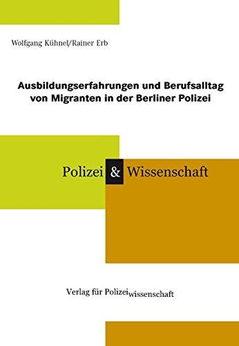 Ausbildungserfahrungen und Berufsalltag von Migranten in der Berliner Polizei (Schriftenreihe Polizei & Wissenschaft)