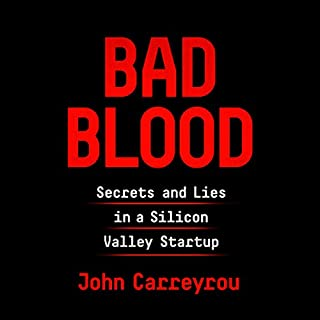 Bad Blood     Secrets and Lies in a Silicon Valley Startup              Written by:                                                                                                                                 John Carreyrou                               Narrated by:                                                                                                                                 Will Damron                      Length: 11 hrs and 37 mins     741 ratings     Overall 4.8