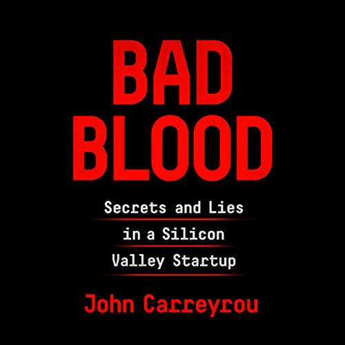 Bad Blood     Secrets and Lies in a Silicon Valley Startup              Written by:                                                                                                                                 John Carreyrou                               Narrated by:                                                                                                                                 Will Damron                      Length: 11 hrs and 37 mins     617 ratings     Overall 4.8