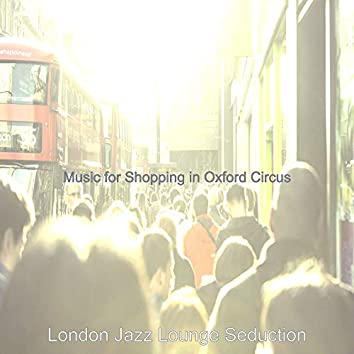 Music for Shopping in Oxford Circus