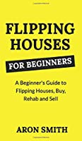 Flipping Houses for Beginners: A Beginner's Guide to Flipping Houses, Buy, Rehab and Sell Residential properties for Profit