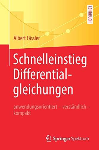 Schnelleinstieg Differentialgleichungen: anwendungsorientiert - verständlich - kompakt