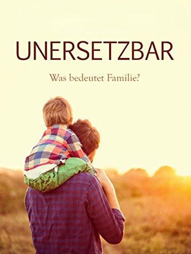 Unersetzbar - Was bedeutet Familie?