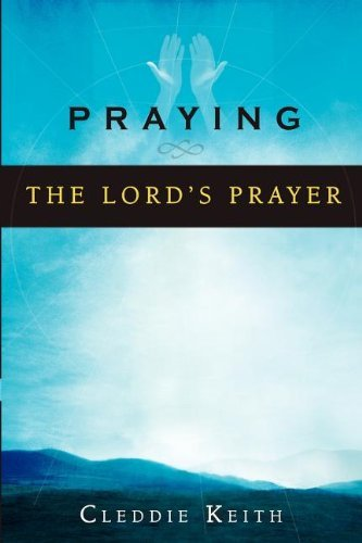 Praying the Lord's Prayer by [Cleddie Keith]