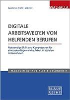 Digitale Arbeitswelten von helfenden Berufen: Notwendige Skills und Kompetenzen fuer eine zukunftsgewandte Arbeit in sozialen Unternehmen