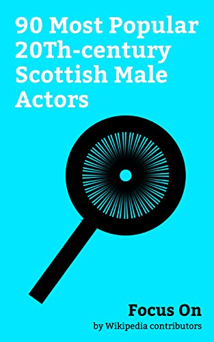 Focus On: 90 Most Popular 20Th-century Scottish Male Actors: James McAvoy, Sean Connery, Ewan McGregor, Gerard Butler, David Tennant, Richard Madden, Alan ... Brian Cox (actor), etc. (English Edition)
