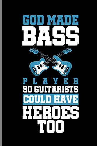 God Made Bass Player So Guitarists Could Have Heroes Too: Guitar Instrumental Gift For Musicians (6