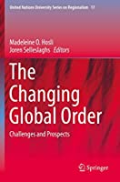 The Changing Global Order: Challenges and Prospects (United Nations University Series on Regionalism, 17)