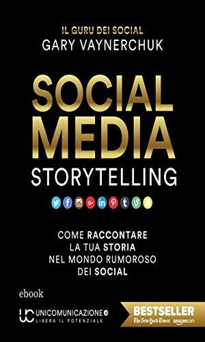 Social Media Storytelling: Come raccontare la tua storia nel mondo rumoroso dei social (Italian Edition)