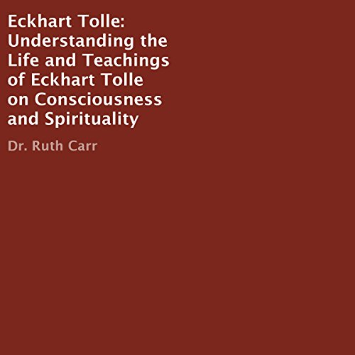 Eckhart Tolle: Understanding the Life and Teachings of Eckhart Tolle on Consciousness and Spirituality audiobook cover art