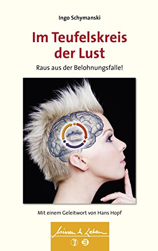 Im Teufelskreis der Lust (Wissen & Leben, Bd. ?): Raus aus der Belohnungsfalle!
