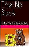 The Bb Book: Kellie Tunbridge, M.Ed. (English Edition)