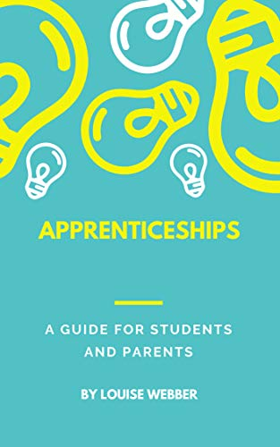 Apprenticeships A Guide for Students and Parents.: Brand New for 2018! Includes information on the new Apprenticeship Standards, End Point Assessment (EPA), & Application Guidance. (English Edition)