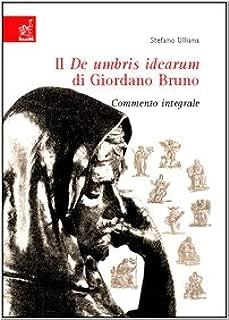 Il De umbris idearum di Giordano Bruno. Commento integrale