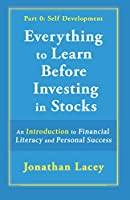 Everything to Learn Before Investing in Stocks: Part 0: Self Development; An Introduction to FInancial Literacy and Personal Success