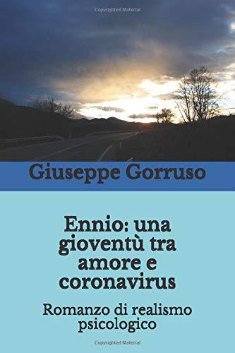 Ennio: una gioventù tra amore e coronavirus: Romanzo di realismo psicologico