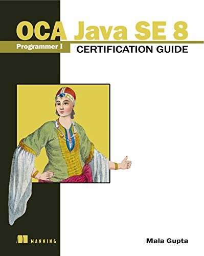 Compare Textbook Prices for OCA Java SE 8 Programmer I Certification Guide 1st Edition ISBN 9781617293252 by Gupta, Mala
