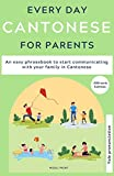 Everyday Cantonese for Parents: Learn Cantonese: a practical Cantonese phrasebook with parenting phrases to communicate with your children and learn Cantonese at home.