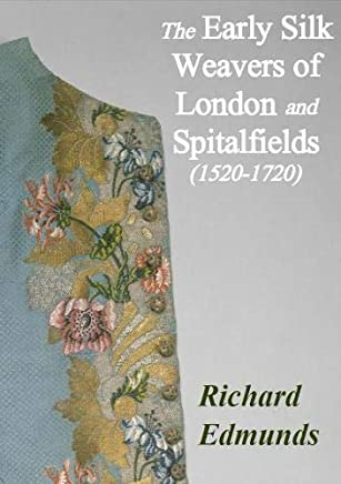 The Early Silk Weavers of London and Spitalfields 1520-1720