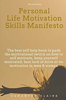 Personal Life Motivation Skills Manifesto: The best self help book to push the motivational switch on how to self motivate...