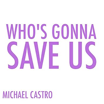 Who's Gonna Save Us