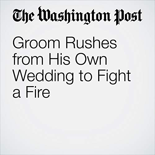 Groom Rushes from His Own Wedding to Fight a Fire copertina