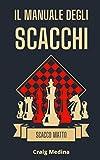 Il Manuale degli Scacchi: La guida completa delle basi, tattiche e aperture per iniziare a giocare come un gran maestro e vincere ogni partita