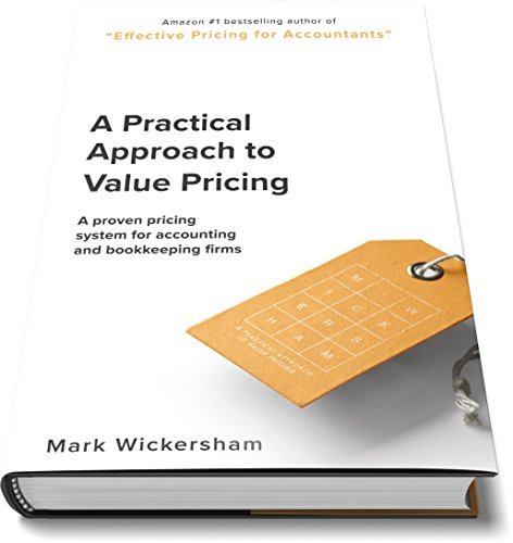 A Practical Approach to Value Pricing: A proven pricing system for accounting and bookkeeping firms