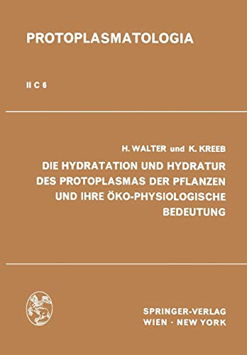 Die Hydratation und Hydratur des Protoplasmas der Pflanzen und ihre Öko-Physiologische Bedeutung (Protoplasmatologia Cell Biology Monographs, 2 / C / 6)