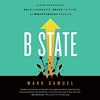 B State     A New Roadmap for Bold Leadership, Brave Culture, and Breakthrough Results              By:                                                                                                                                 Mark Samuel                               Narrated by:                                                                                                                                 Alex Wyndham                      Length: 6 hrs     6 ratings     Overall 4.8