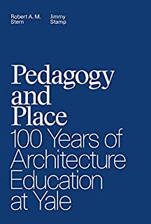 Pedagogy and Place: 100 Years of Architecture Education at Yale