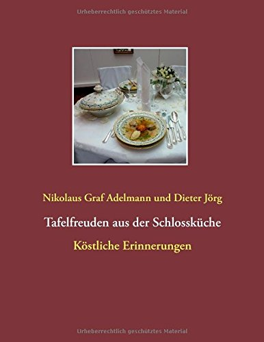 Tafelfreuden aus der Schlossküche: Köstliche Erinnerungen aus der Küche zu Schloss Hohenstadt